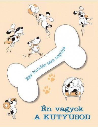 Én vagyok a kutyusod - Egy bundás társ naplója - Maria Cucchi |