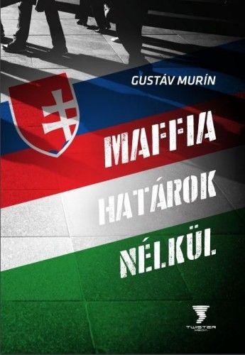 Maffia határok nélkül - Gustáv Murín pdf epub