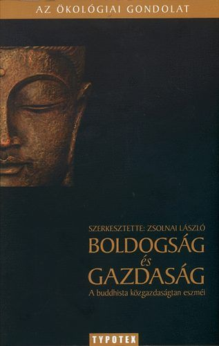 Boldogság és gazdaság - A buddhista közgazdaságtan eszméi - Zsolnai László |