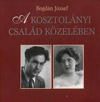 A Kosztolányi család közelében - Bogdán József |
