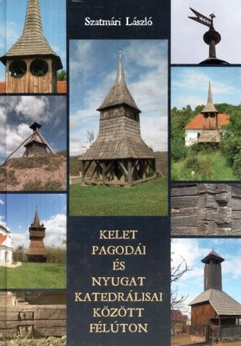 Kelet pagodái és nyugat katedrálisai között félúton - Szatmári László pdf epub