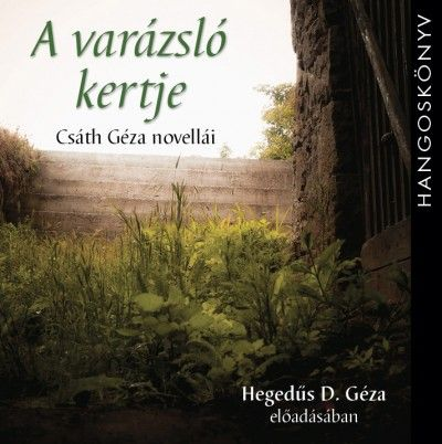 A varázsló kertje - Csáth Géza novellái - Hangoskönyv