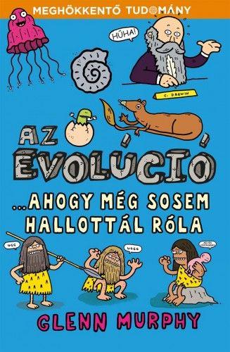 Az evolúció ...ahogy még sosem hallottál róla
