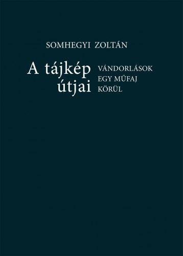 A tájkép útjai: Vándorlások egy műfaj körül - Somhegyi Zoltán pdf epub