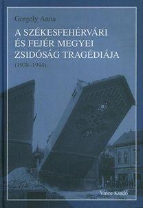 A székesfehérvári és Fejér megyei zsidóság tragédiája - Gergely Anna pdf epub
