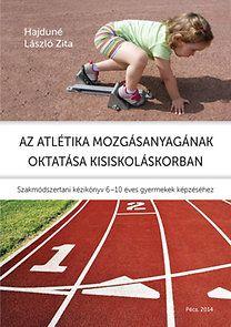 Az atlétika mozgásanyagának oktatása kisiskolás korban - Hajdúné László Zita pdf epub