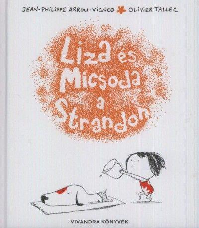 Liza és Micsoda a Strandon - Jean-Philippe Arrou-Vignod-Olivier Tallec pdf epub