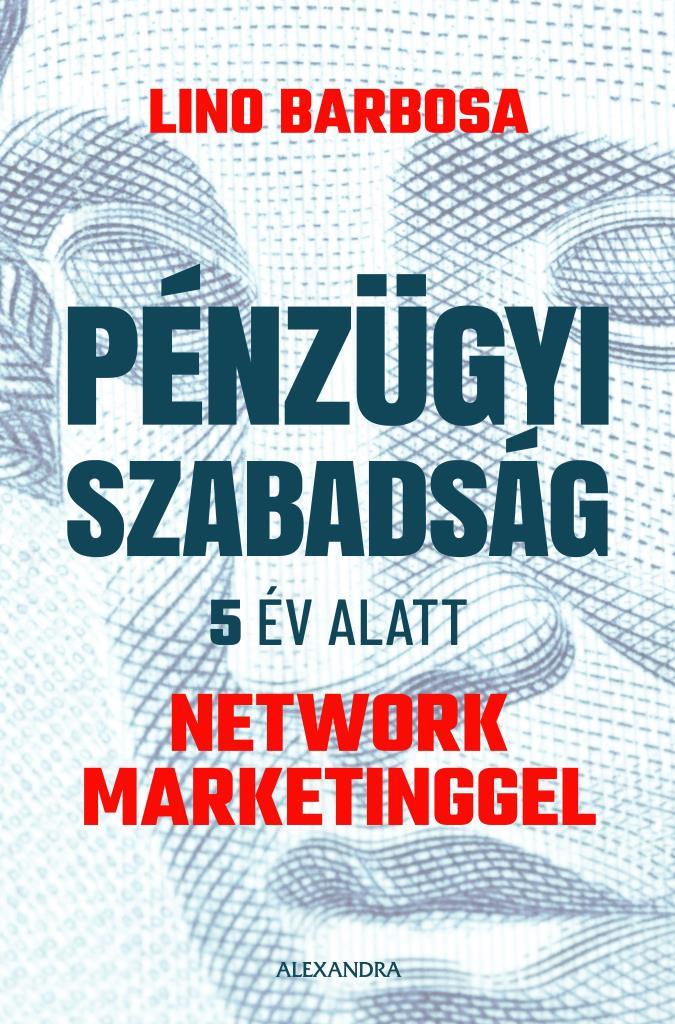 Pénzügyi szabadság 5 év alatt network marketinggel