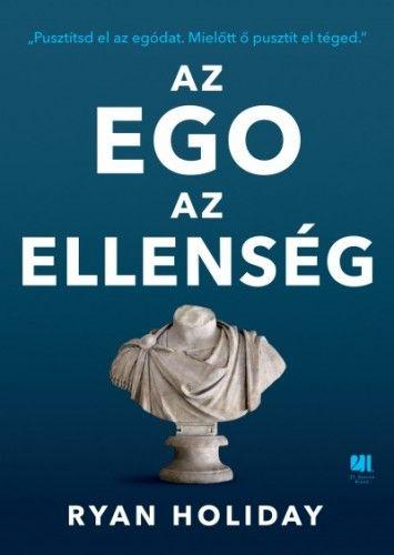 Az ego az ellenség - Pusztítsd el az egódat. Mielőtt ő pusztít el téged. - Ryan Holiday |