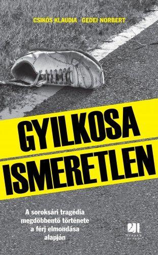 Csikós Klaudia - Gyilkosa Ismeretlen - A soroksári tragédia megdöbbentő története a férj elmondása alapján