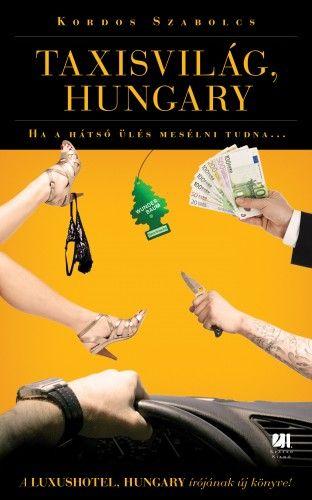 Taxisvilág, Hungary - Ha a hátsó ülés beszélni tudna…