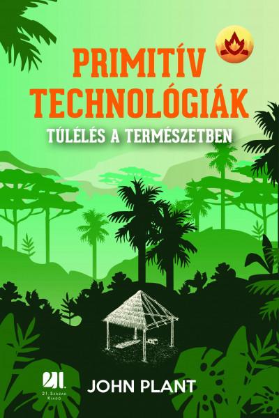 Primitív technológiák - Túlélés a természetben - John Plant pdf epub