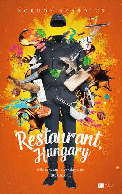 Restaurant, Hungary - Minden, ami a vendég előtt titok marad - Kordos Szabolcs pdf epub