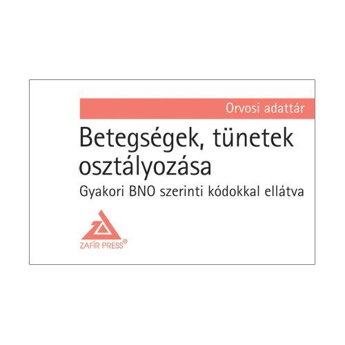 Betegségek, tünetek osztályozása - Gyakori BNO szerinti kódokkal ellátva - Orvosi adattár
