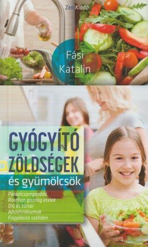 Gyógyító zöldségek - Fási Katalin |