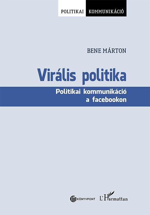Virális politika - Politikai kommunikáció a facebookon - Bene Márton pdf epub