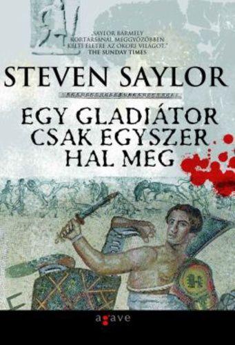 Egy gladiátor csak egyszer hal meg - Steven Saylor |