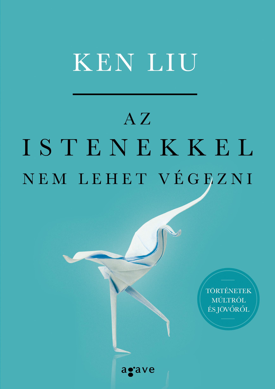 Ken Liu: Az istenekkel nem lehet végezni