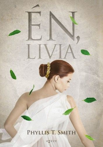 Én, Livia - Phyllis T. Smith pdf epub