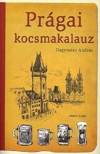 Prágai kocsmakalauz - Kocsmográfiai tanulmányok Hagymásy András tollából