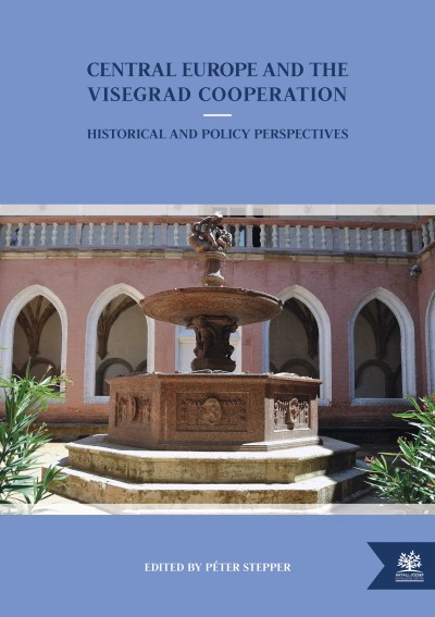 Central Europe and the Visegrad Cooperation - Historical and Policy Perspectives
