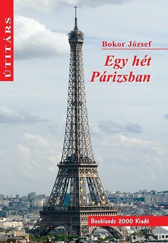 Egy hét Párizsban - Útitárs - Bokor József pdf epub
