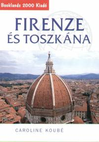 Firenze és Toszkána - Útikalauz - Caroline Koubé pdf epub