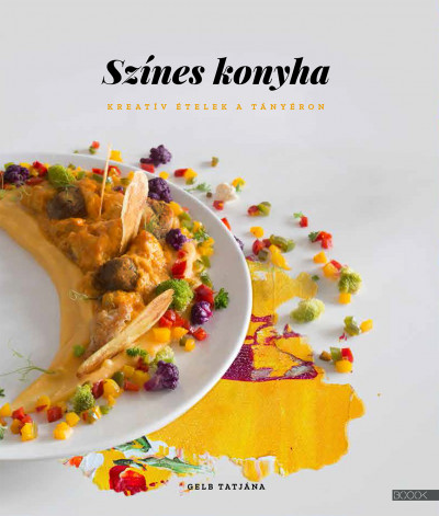 Színes konyha - Kreatív ételek a tányéron