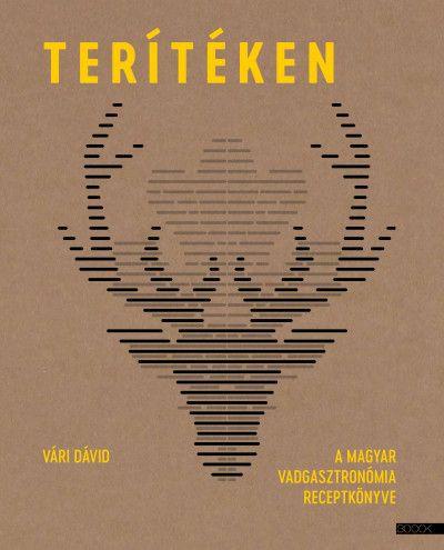 Terítéken - A magyar vadgasztronómia receptkönyve