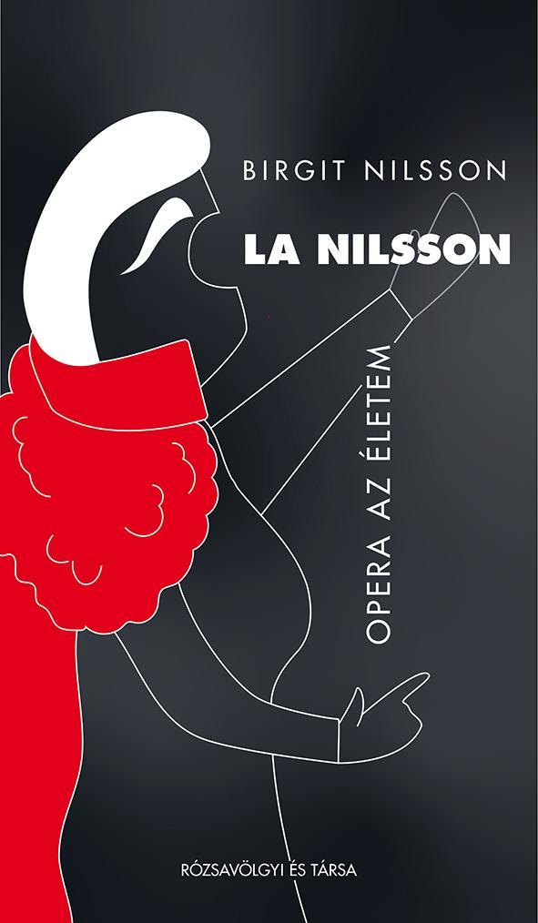 La Nilsson. Opera az életem