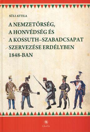 A nemzetőrség, a honvédség és a Kossuth-szabadcsapat szervezése Erdélyben 1848-ban