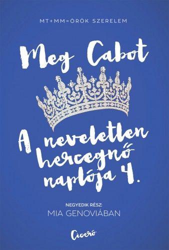 A neveletlen hercegnő naplója 4. Mia Genoviában - Meg Cabot |