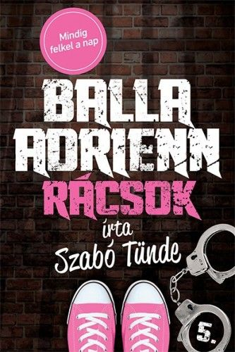 Balla Adrienn 5. - Rácsok - Szabó Tünde pdf epub