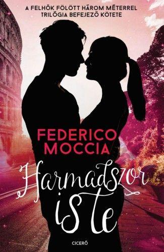 Harmadszor is te - Federico Moccia |