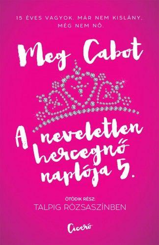 A neveletlen hercegnő naplója 5. Talpig rózsaszínben - Meg Cabot |