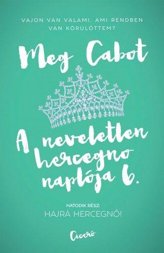 Meg Cabot - A neveletlen hercegnő naplója 6. Hajrá hercegnő!
