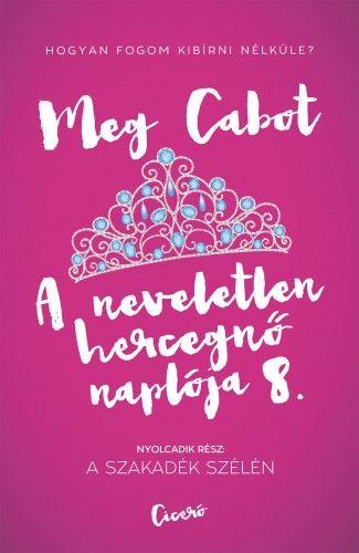 Meg Cabot - A neveletlen hercegnő naplója 8. A szakadék szélén