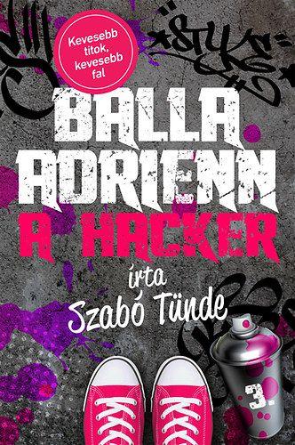 Balla Adrienn 3. - A hacker - Szabó Tünde pdf epub