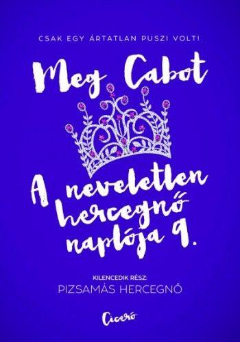 A neveletlen hercegnő naplója 9. - Pizsamás hercegnő - Meg Cabot pdf epub