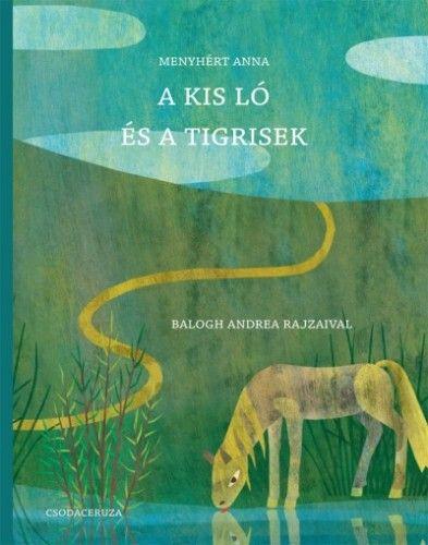 A kis ló és a tigrisek - Menyhért Anna pdf epub