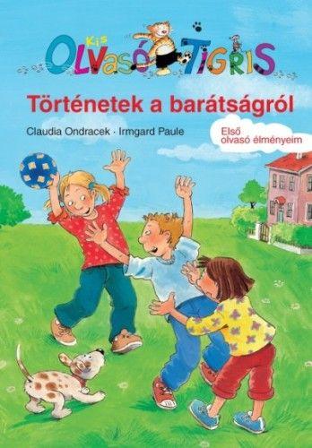 Történetek a barátságról - Olvasó Tigris - Első olvasó élményeim - Claudia Ondracek pdf epub