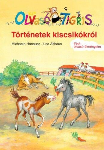 Történetek kiscsikókról - Kis Olvasó Tigris - Első olvasó élményeim