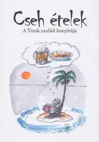 Cseh ételek - A Vnuk család konyhája - Vnuk Milos |