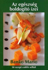 Az egészség boldogító ízei - 50 recept csülök nélkül - Mario Banko pdf epub