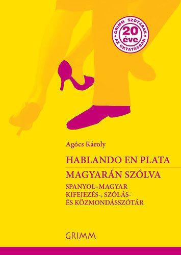 Hablando en plata - Magyarán szólva - Spanyol - magyar kifejezés-, szólás- és közmondásszótár