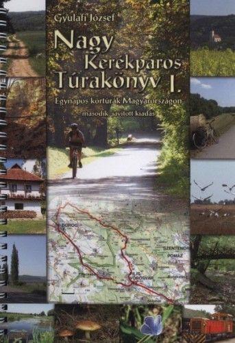 Nagy kerékpáros túrakönyv I. - Egynapos körtúrák Magyarországon