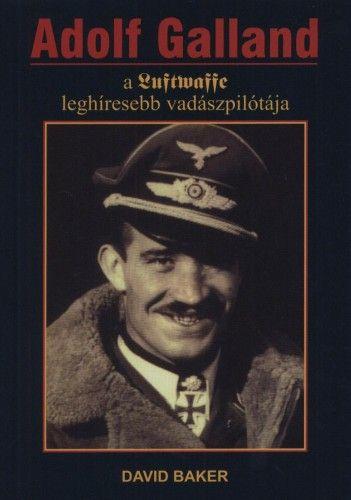 Adolf Galland, a Luftwaffe leghíresebb vadászpilótája