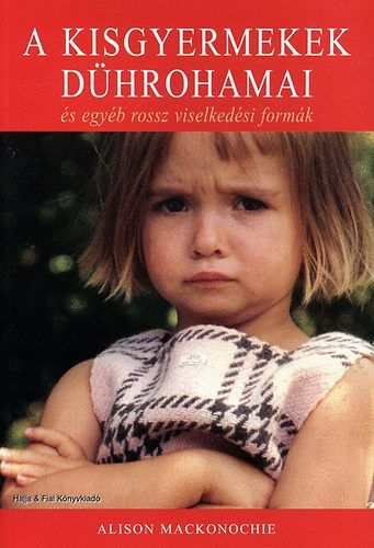 A kisgyermekek dührohamai - Alison Mackonochie |
