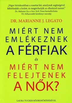 Miért nem emlékeznek a férfiak és miért nem felejtenek a nők? - Dr. Marianne J. Legato pdf epub
