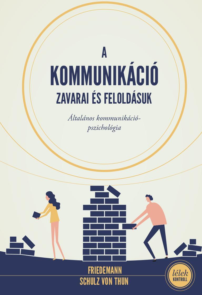 A kommunikáció zavarai és feloldásuk - Általános kommunikációpszichológia - Friedemann Schulz von Thun |